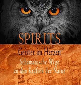 Geister im Herzen - Schamaniche Wege zu den Kräften der Natur